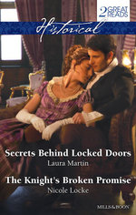 Secrets Behind Locked Doors / The Knight's Broken Promise : Mills & Boon Historical - Laura Martin