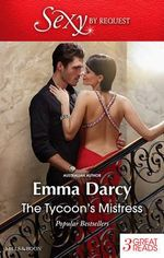 The Tycoon's Mistress : Claiming His Mistress / Mistress To A Tycoon / The Master Player - Emma Darcy
