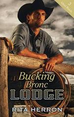 Bucking Bronc Lodge : Certified Cowboy / Cowboy In The Extreme / Cowboy To The Max - Rita Herron