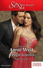 A Royal Scandal : Passion, Purity and the Prince / Prince of Scandal / Defying Her Desert Duty - Annie West