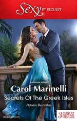 Secrets of the Greek Isles : A Shameful Consequence / An Indecent Proposition / Blackmailed into the Greek Tycoon's Bed - Carol Marinelli