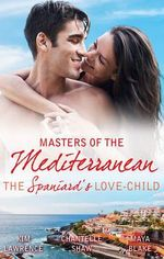 Masters of the Mediterranean : The Spaniard's Love-Child : Santiago's Love-Child / His Unknown Heir / The Price of Success - Kim Lawrence