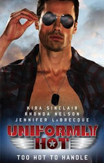 Uniformly Hot : Too Hot to Handle/the Risk-Taker/the Rule-Breaker/Northern Rebel - Kira Sinclair