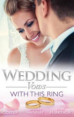 Wedding Vows : with This Ring/Rescued in A Wedding Dress/Bridesmaid Says, 'I Do!'/the Doctor's Surprise Bride - Cara Colter
