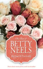 Marriage Of Practicality/The Awakened Heart/The Moon For Lavinia/Stars Through The Mist : The Betty Neels Collection Book 2 - Betty Neels