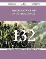 Mexican War of Independence 132 Success Secrets - 132 Most Asked Questions on Mexican War of Independence - What You Need to Know - Anne Frank