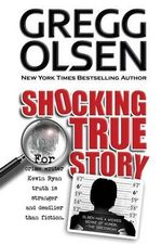 Shocking True Story - Gregg Olsen