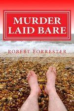 Murder Laid Bare - Robert Forrester