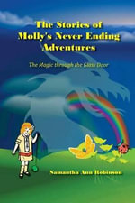 The Stories of Molly's Never Ending Adventures : The Magic Through the Glass Door - MS Samantha Ann Robinson