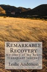 Remarkable Recovery : My Story of My Heart Transplant Journey - Leslie S Anderson