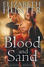 Blood and Sand : An Elemental World Novel - Elizabeth Hunter