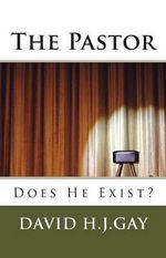 The Pastor : Does He Exist? - David H J Gay