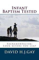 Infant Baptism Tested - David H J Gay