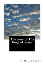 The Story of the Kings of Rome : Adapted from Livy with Notes and Vocabulary - G M Edwards M a