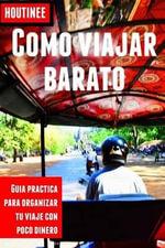Como Viajar Barato - Turismo Facil y Por Tu Cuenta : Guia Practica Para Organizar Tu Viaje Con Poco Dinero - Ivan Benito Garcia