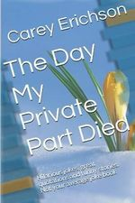 The Day My Private Part Died - Carey Erichson