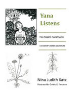 Yana Listens : A Children's Herbal Adventure Story - Nina Judith Katz
