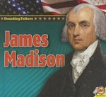 James Madison : Founding Fathers - Pamela McDowell