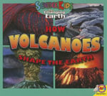 How Volcanoes Shape the Earth : Science Kids: The Changing Earth - Megan Cuthbert