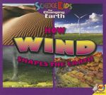 How Wind Shapes the Earth : Science Kids: The Changing Earth - Megan Cuthbert