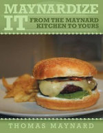 Maynardize It : From the Maynard Kitchen to Yours - Thomas Maynard