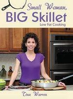 Small Woman, Big Skillet : Low Fat Cooking - Tina Warren