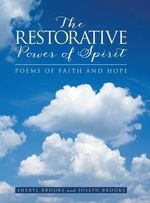 The Restorative Power of Spirit : Poems of Faith and Hope - Sheryl Brooks