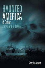 Haunted America & Other Paranormal Travels - Sherri Granato