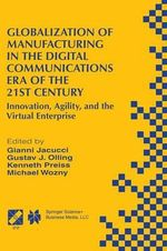Globalization of Manufacturing in the Digital Communications Era of the 21st Century : Innovation, Agility, and the Virtual Enterprise