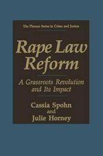 Rape Law Reform : A Grassroots Revolution and its Impact - Cassia Spohn