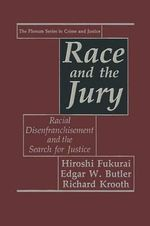 Race and the Jury : Racial Disenfranchisement and the Search for Justice - Hiroshi Fukurai
