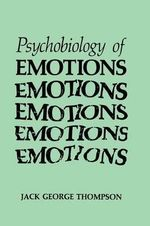 The Psychobiology of Emotions : Emotions, Personality and Psychotherapy - Jack George Thompson
