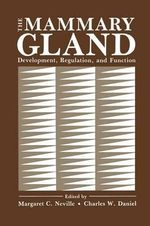 The Mammary Gland : Development, Regulation, and Function