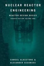 Nuclear Reactor Engineering : Reactor Design Basics - Samuel Glasstone