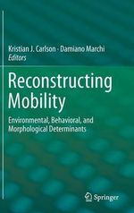 Reconstructing Mobility : Environmental, Behavioral, and Morphological Determinants