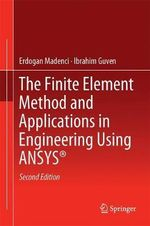 The Finite Element Method and Applications in Engineering Using Ansys(R) - Erdogan Madenci