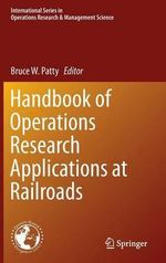 Handbook of Operations Research Applications at Railroads : International Series in Operations Research & Management Science