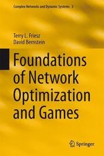 Foundations of Network Optimization and Games : Complex Networks and Dynamic Systems - Terry L. Friesz