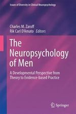 The Neuropsychology of Men : A Developmental Perspective from Theory to Evidence-Based Practice
