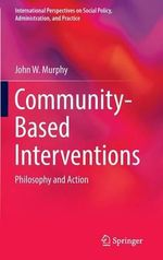 Community-Based Interventions : Philosophy and Action - John W. Murphy