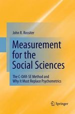 Measurement for the Social Sciences : The C-Oar-Se Method and Why It Must Replace Psychometrics - John R Rossiter