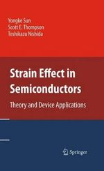 Strain Effect in Semiconductors : Theory and Device Applications - Yongke Sun