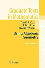 Using Algebraic Geometry 2005 : Graduate Texts in Mathematics - David A. Cox