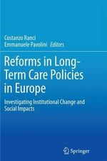 Reforms in Long-Term Care Policies in Europe : Investigating Institutional Change and Social Impacts