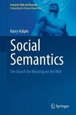 Social Semantics : The Search for Meaning on the Web - Harry Halpin