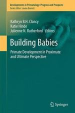 Building Babies : Primate Development in Proximate and Ultimate Perspective
