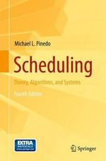 Scheduling : Theory, Algorithms, and Systems - Michael L. Pinedo