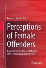 Perceptions of Female Offenders : How Stereotypes and Social Norms Affect Criminal Justice Responses