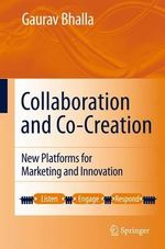 Collaboration and Co-Creation : New Platforms for Marketing and Innovation - Gaurav Bhalla