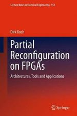 Partial Reconfiguration on Fpgas : Architectures, Tools and Applications - Dirk Koch